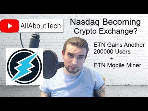 Nasdaq Becoming Crypto Exchange? ETN adds 200k Users + Mobile Miner talk