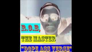 """R.O.B, The Master- """"Dope Ass Verse"""""""