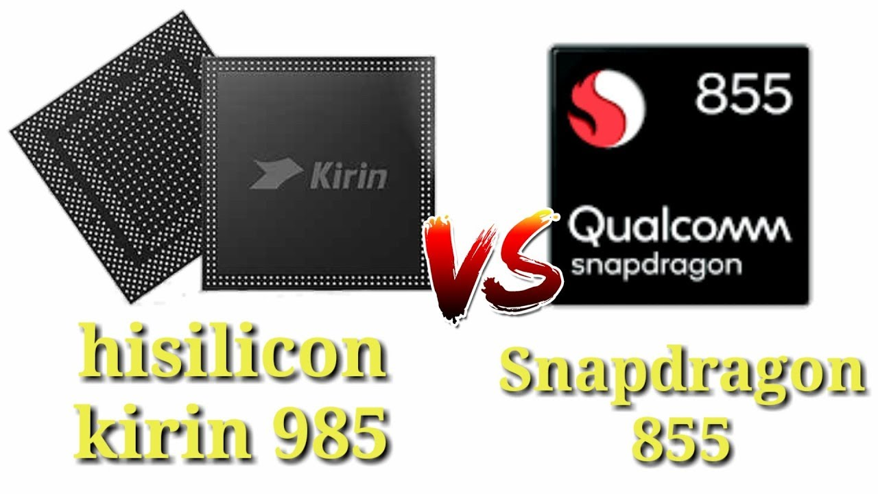 Hisilicon kirin 985 vs Qualcomm Snapdragon 855