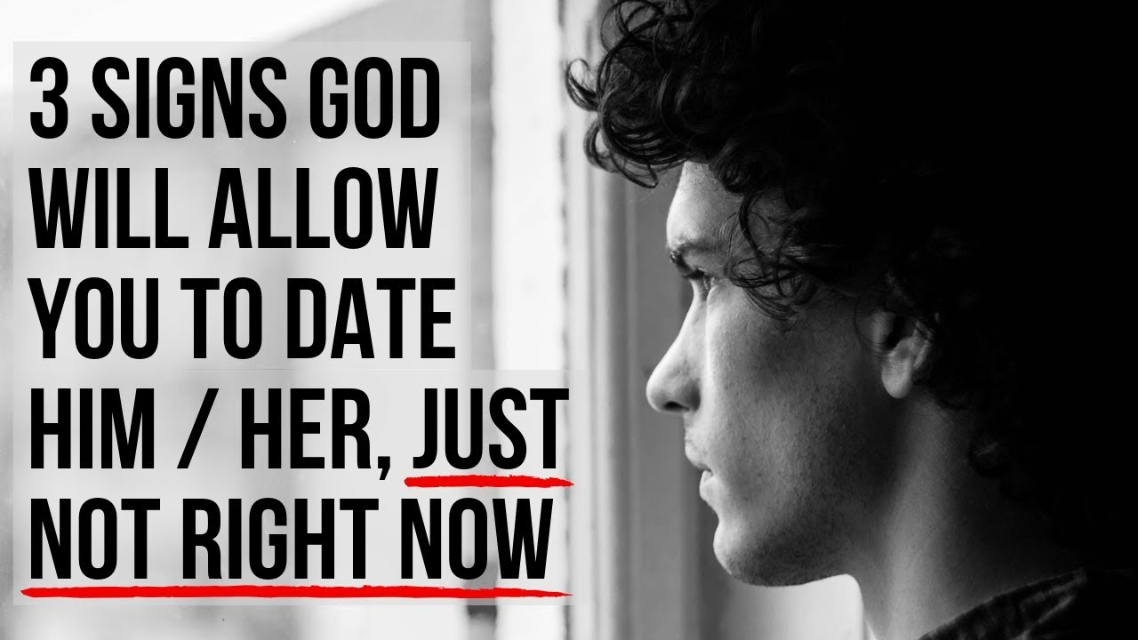 3 Signs God Will Allow You to Date Him/Her in the Future