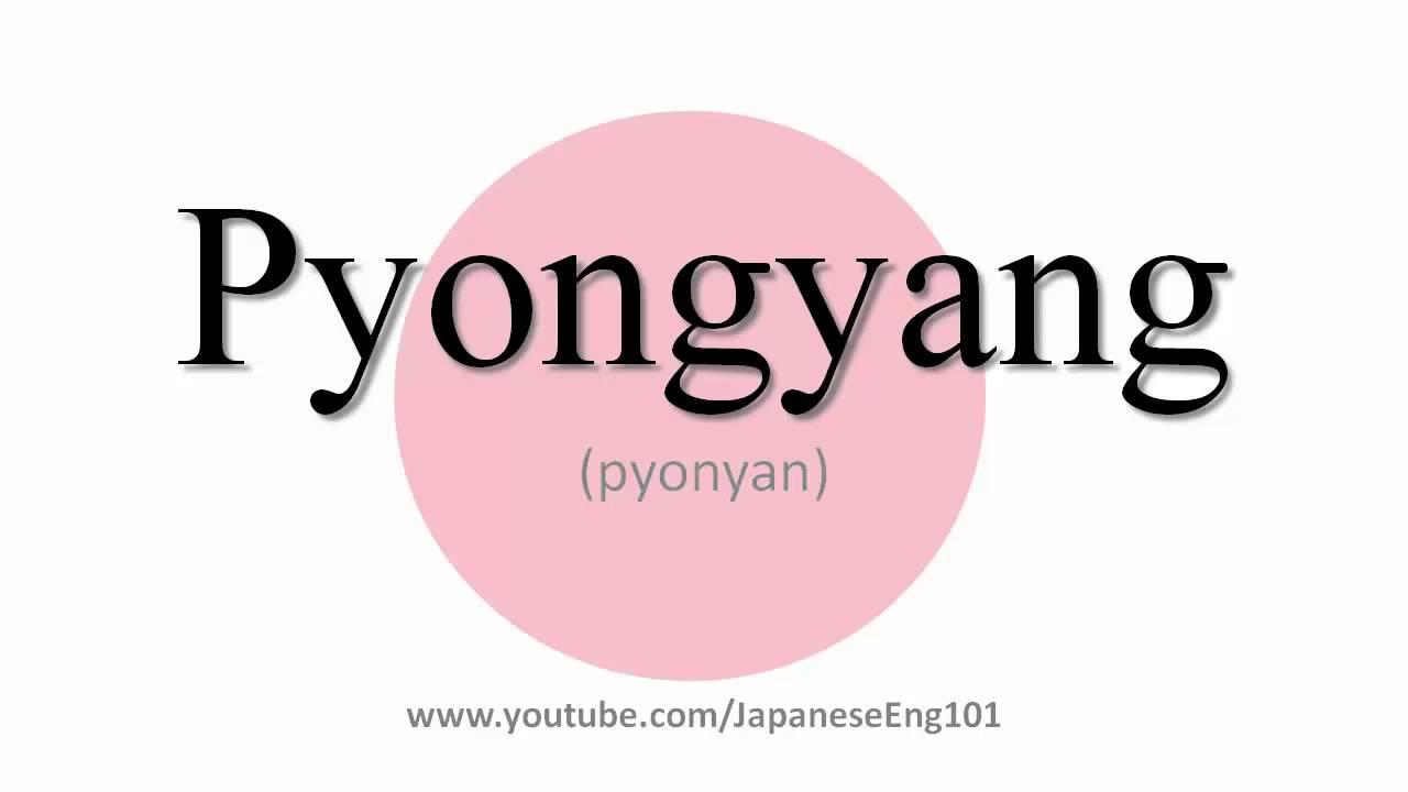 How to Pronounce Pyongyang