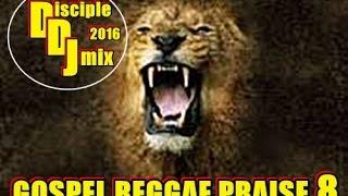 GOSPEL REGGAE PRAISE 8 2016 @DISCIPLEDJ REGGAE MARCH MIX
