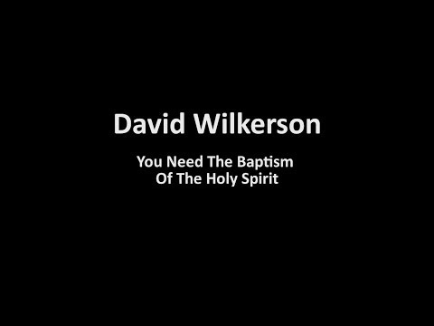 David Wilkerson - You Need The Baptism Of The Holy Spirit