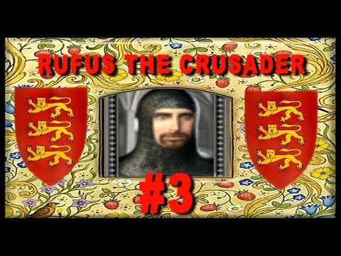 The Reign of King Rufus the Crusader - Medieval 2 England Campaign #3