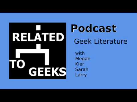 Related To Geeks Podcast Episode 006 - Geek Literature