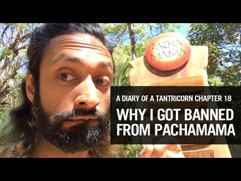 A DIARY OF A TANTRICORN: Chapter 18 - Why I got Banned from Pachamama, Cost Rica