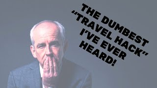 "The Dumbest ""Travel Hack"" I've Ever Heard..."
