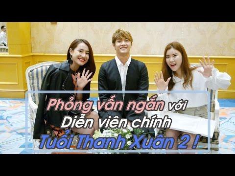 Phỏng vấn ngắn với Diễn viên chính Tuổi Thanh Xuân 2 !