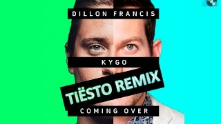Dillon Francis & Kygo - Coming Over (Tiësto Remix) [FREE DOWNLOAD]