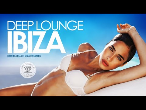Deep Lounge Ibiza 2018 (Essential Chill Out Songs Mix for Sunsets)