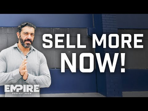 Why You Have an Obligation to Relentlessly Sell | Empire Podcast Show