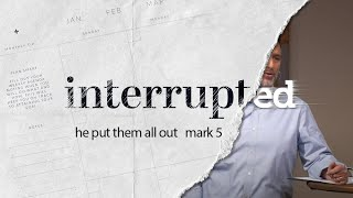 Interrupted: Put Them All Out... Mark 5 | September 6, 2020 | livestream sermon