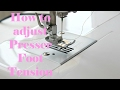 HOW TO ADJUST PRESSER FOOT TENSION