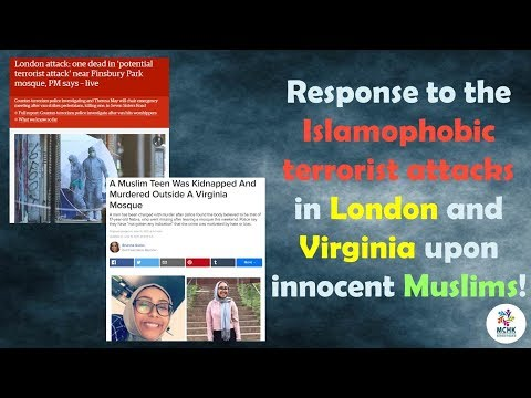 Response to Finsbury, London terror attack and Muslim girl killed in Virginia, USA