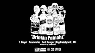 B. Royal, Avalanche, Deli Banger, Big Daddy Jeff, TBL - Drinkin Patnahz