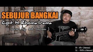 SEBUJUR BANGKAI - RHOMA IRAMA Cover Aak Encun ( From @Anangkusuma )