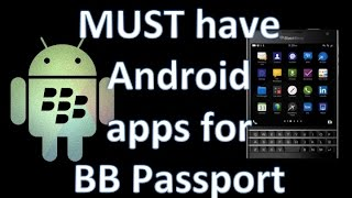 Blackberry Passport - Day 5 - Must have Android apps!