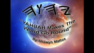 YAHUAH Makes The World Go Round- shawyn mattox