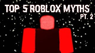 Top 5 Myths About ROBLOX Pt. 2