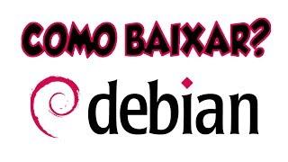 Como baixar o GNU/Linux Debian? | Diolinux
