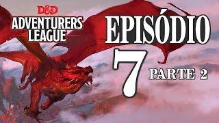 Rola o Dado - Adventurers League | Episódio 7 - Parte 2 (RPG/D&D 5ª Edição)