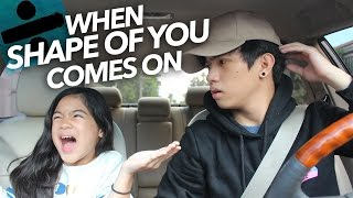 When 'Shape Of You' By Ed Sheeran Comes On | Ranz and Niana