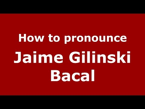 How to pronounce Jaime Gilinski Bacal (Colombian Spanish/Colombia)  - PronounceNames.com