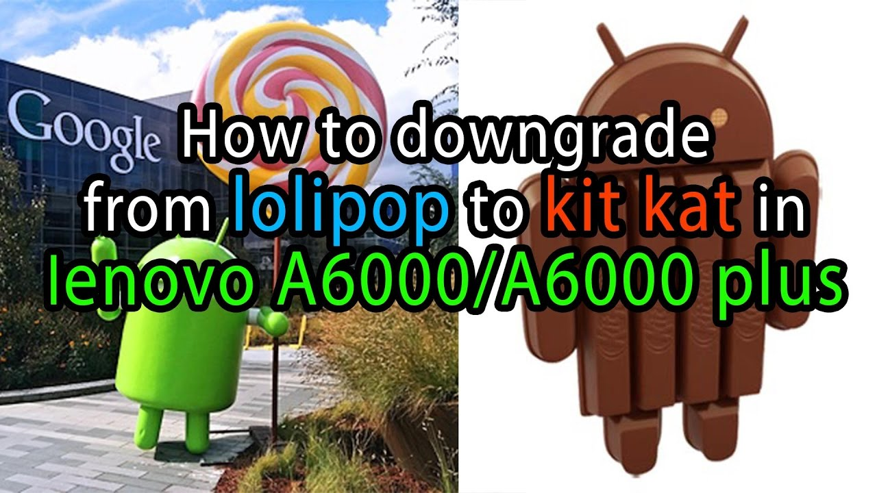 How to downgrade from lolipop to kit kat in lenovo A6000/A6000 plus
