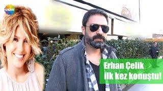 Erhan Çelik, ilk kez konuştu!