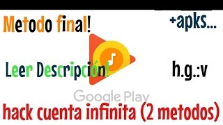 Metodo Final + dudas? :Hack Cuenta Infinita Google Play Music (2 metodos +apk) final!