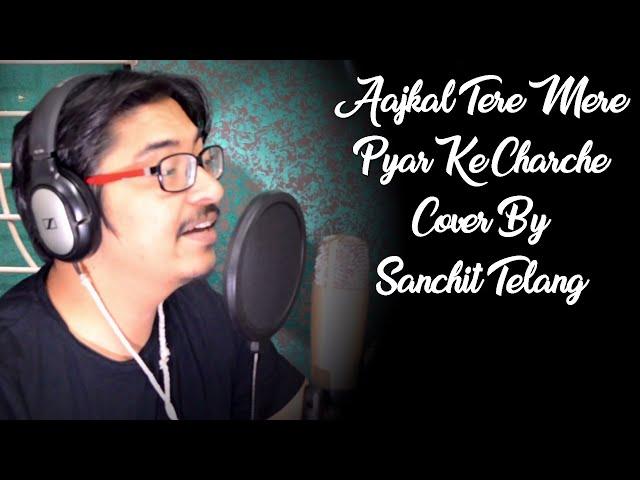 Aajkal Tere Mere Pyar Ke Charche Cover By Sanchit Telang
