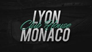 LYON - MONACO // Club House