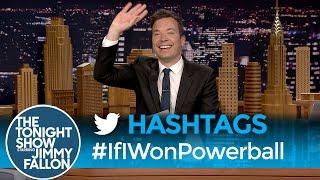 Hashtags: #IfIWonPowerball