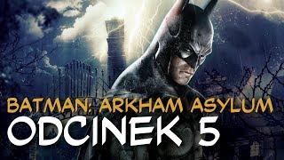 """Zagrajmy w Batman Arkham Asylum odc.5 """"Strach się bać"""""""