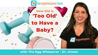 """How Old is """"Too Old"""" to Have  a Baby?"""