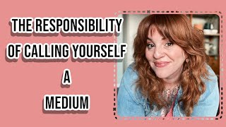The Responsibility of Calling Yourself a Medium