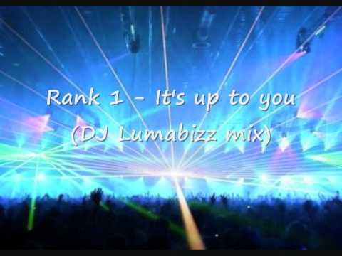 Rank 1 - It's Up To You (DJ Lumabizz Mix)