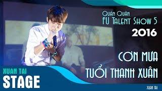 [OFFICIAL] Toàn bộ phần thi của Xuân Tài tại FU Talent Show 2016 ( Cơn mưa tuổi thanh xuân )