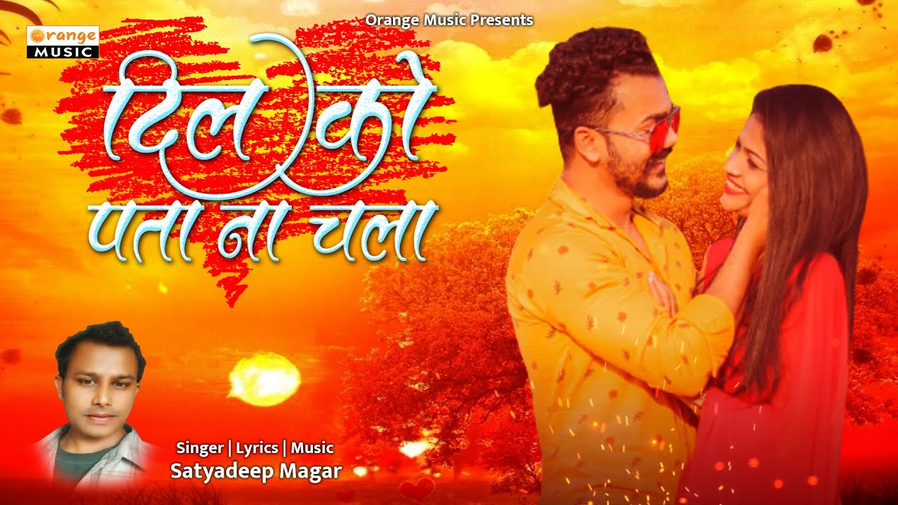 Dil Ko Pata Na Chala Official Video Romantic Song Love Song Satyadeep Magar Orange Music Youtube