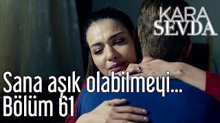 Kara Sevda 61. Bölüm - Sana Aşık Olabilmeyi...