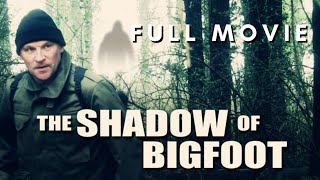 THE SHADOW OF BIGFOOT - FULL MOVIE - HD (Sasquatch Thriller)