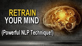 RETRAIN Your MIND for MOTIVATION & MANIFESTATION! (POWERFUL NLP TECHNIQUE!)