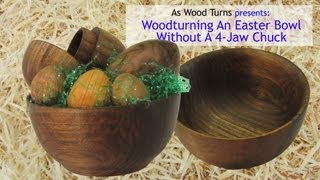 Woodturning An Easter Bowl Without A 4-jaw Chuck