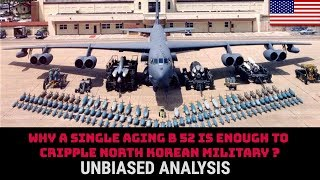 WHY A SINGLE AGING B 52 IS ENOUGH TO CRIPPLE NORTH KOREAN MILITARY ?