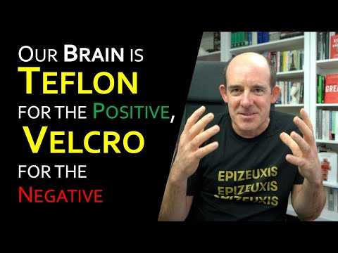 """""""Our brain is Teflon for the Positive and Velcro for the Negative"""""""