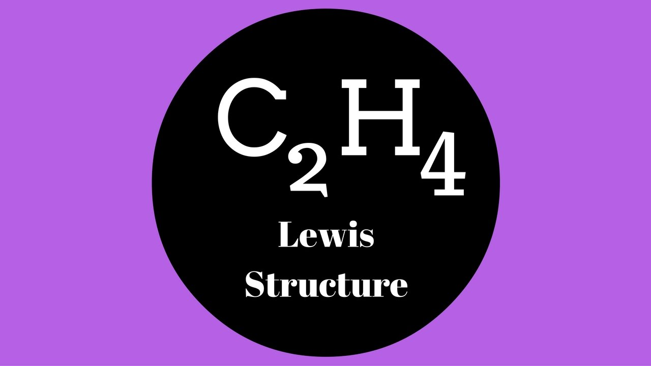 c2h4 lewis structure [ 1280 x 720 Pixel ]