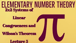 Elementary Number Theory | 2x2 System of Linear Congruence and Wilson's Theorem | Lecture 5