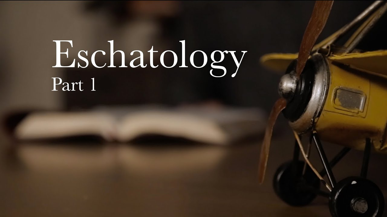 Eschatology - Part 1