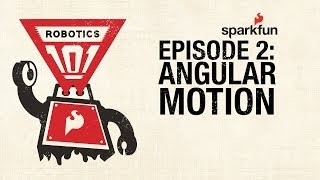 SparkFun Robotics 101: Episode 2 Angular Motion