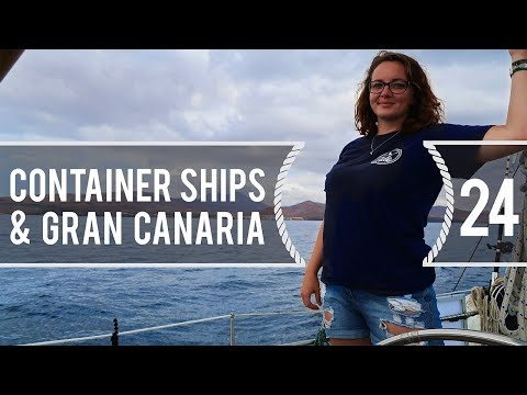 Sailing Around The World - Container Ships & Gran Canaria - Living With The Tide - Ep24